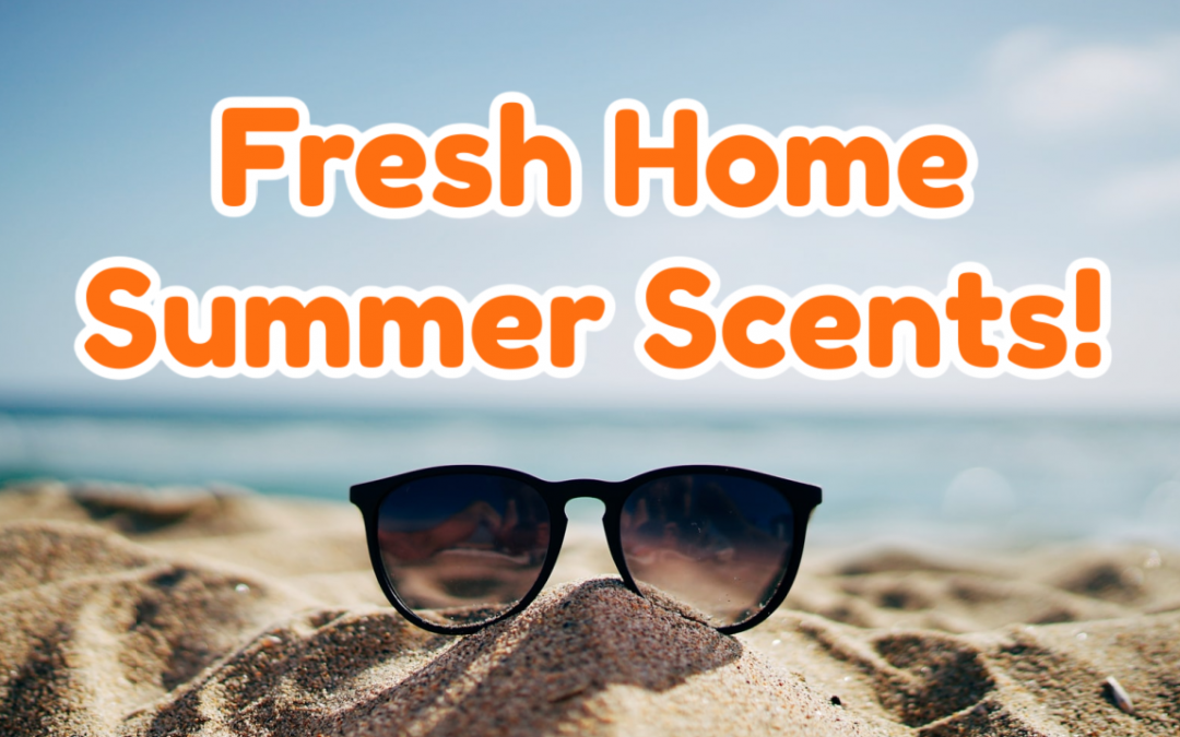 Keeping Your Home Fresh with these Summer Scents!